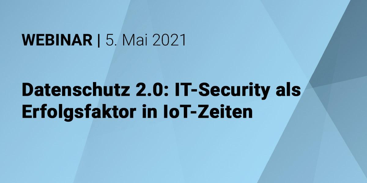 Datenschutz 2.0: IT-Security als Erfolgsfaktor in IoT-Zeiten