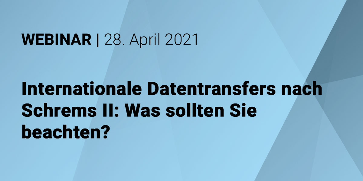 Internationale Datentransfers nach Schrems II: Was sollten Sie beachten?